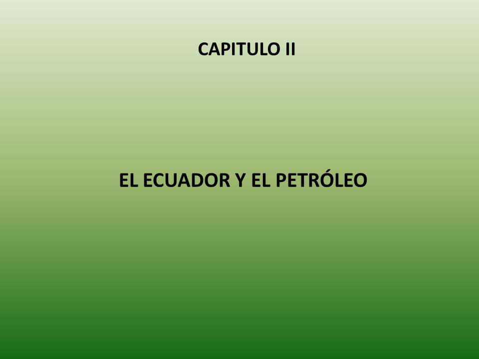 CAPITULO II EL ECUADOR Y EL PETRÓLEO