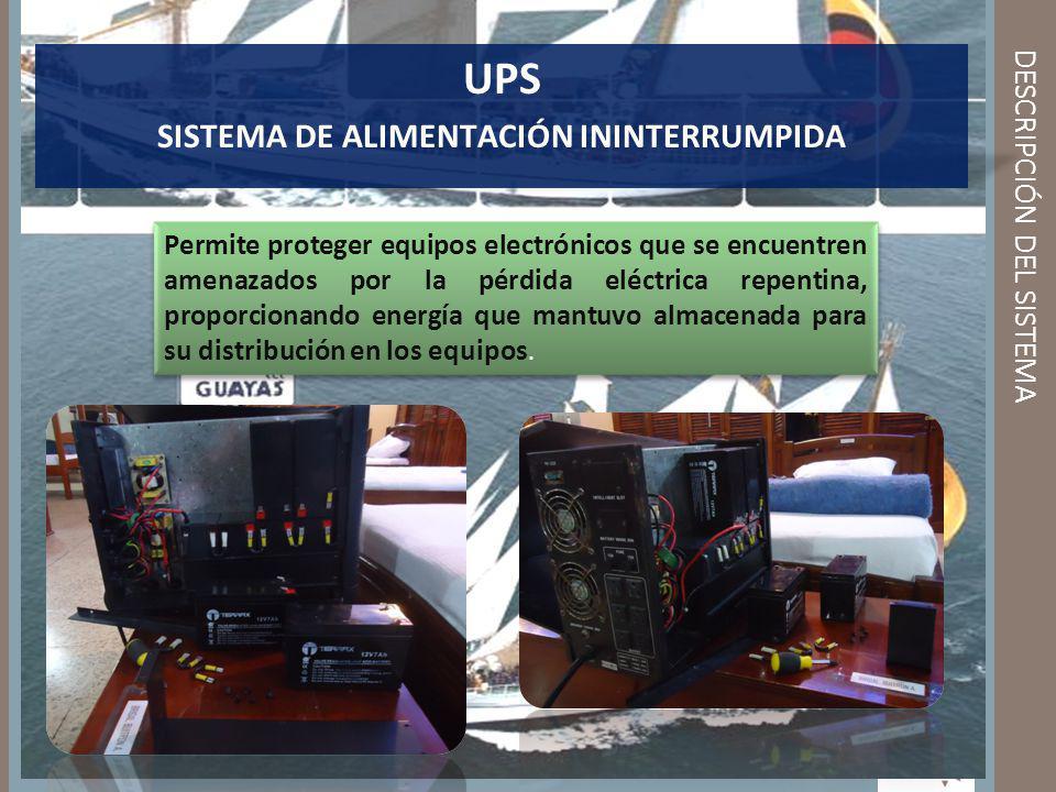 DESCRIPCIÓN DEL SISTEMA UPS SISTEMA DE ALIMENTACIÓN ININTERRUMPIDA Permite proteger equipos electrónicos que se encuentren amenazados por la pérdida e