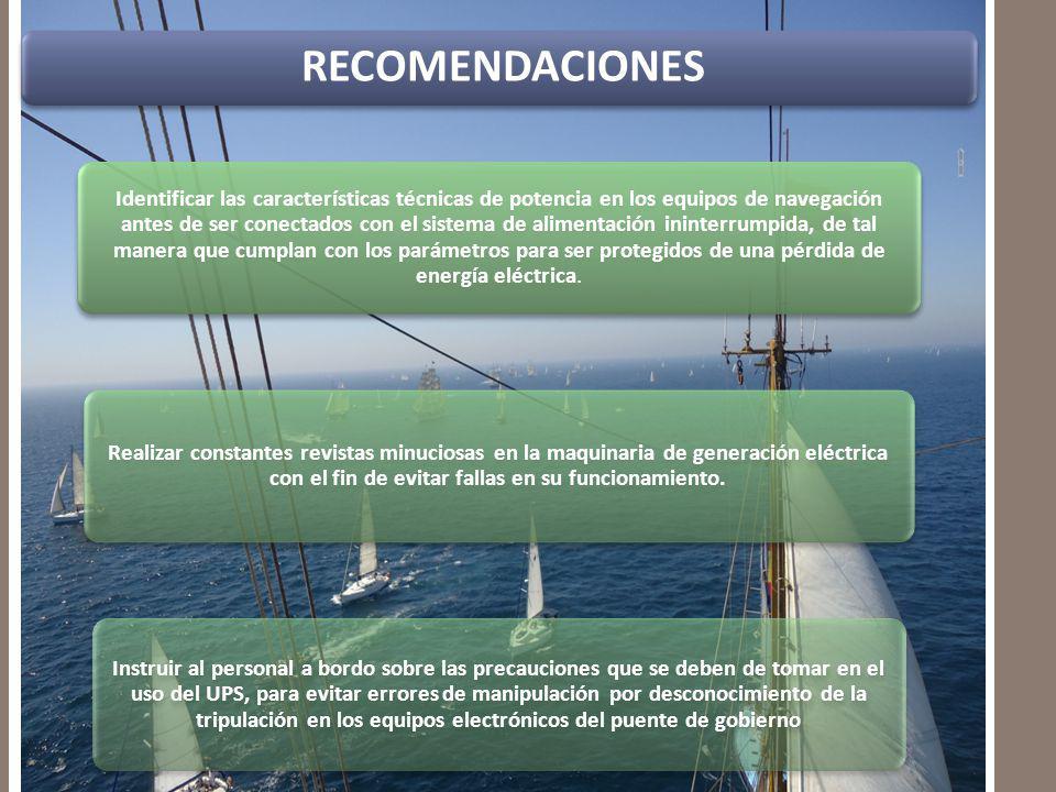 RECOMENDACIONES Identificar las características técnicas de potencia en los equipos de navegación antes de ser conectados con el sistema de alimentaci