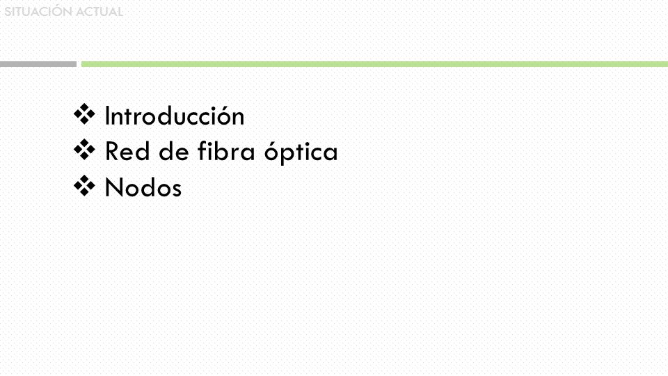 Introducción Red de fibra óptica Nodos SITUACIÓN ACTUAL
