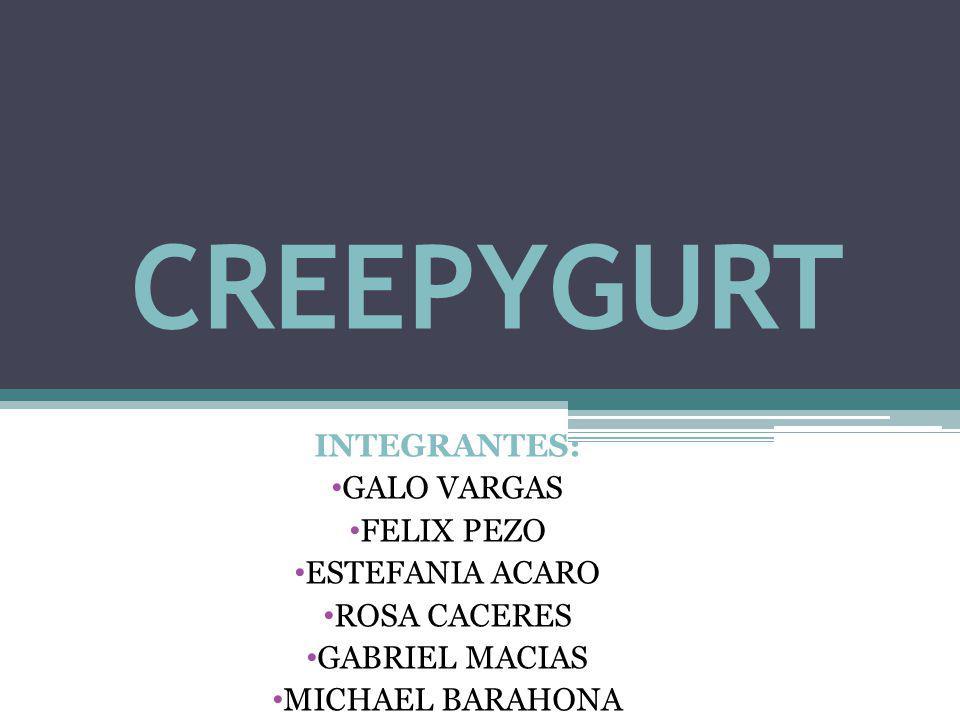 CREEPYGURT INTEGRANTES: GALO VARGAS FELIX PEZO ESTEFANIA ACARO ROSA CACERES GABRIEL MACIAS MICHAEL BARAHONA