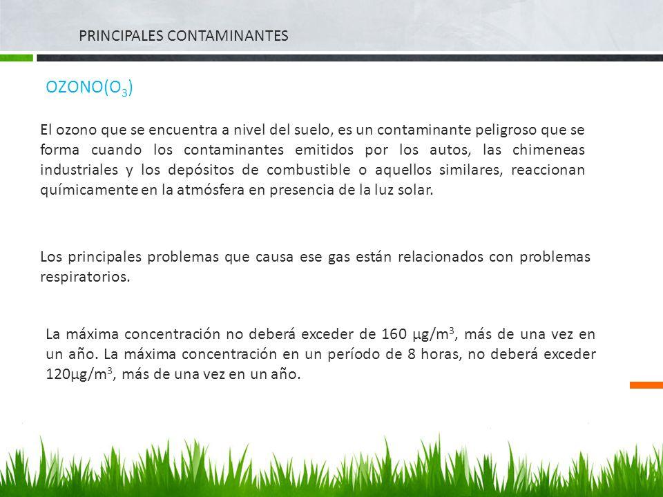 PRINCIPALES CONTAMINANTES OZONO(O 3 ) El ozono que se encuentra a nivel del suelo, es un contaminante peligroso que se forma cuando los contaminantes
