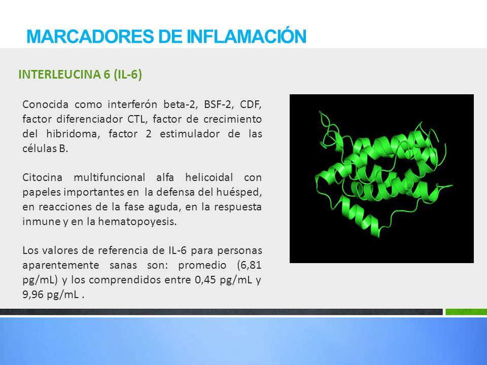 INTERLEUCINA 6 (IL-6) MARCADORES DE INFLAMACIÓN Conocida como interferón beta-2, BSF-2, CDF, factor diferenciador CTL, factor de crecimiento del hibri