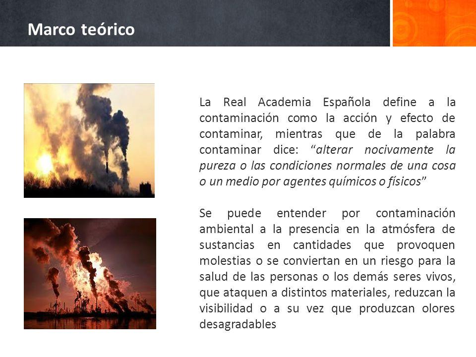 Marco teórico La Real Academia Española define a la contaminación como la acción y efecto de contaminar, mientras que de la palabra contaminar dice: a