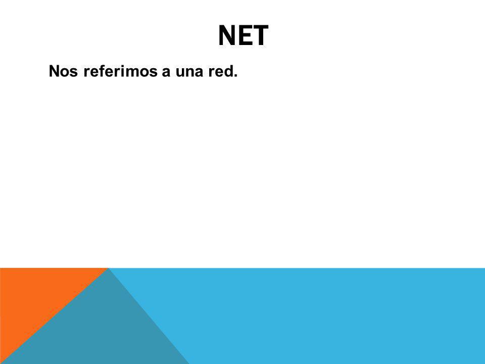 NET Nos referimos a una red.