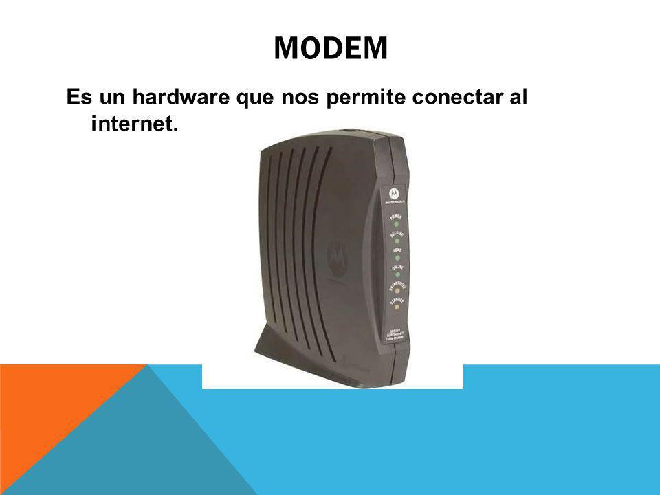MODEM Es un hardware que nos permite conectar al internet.