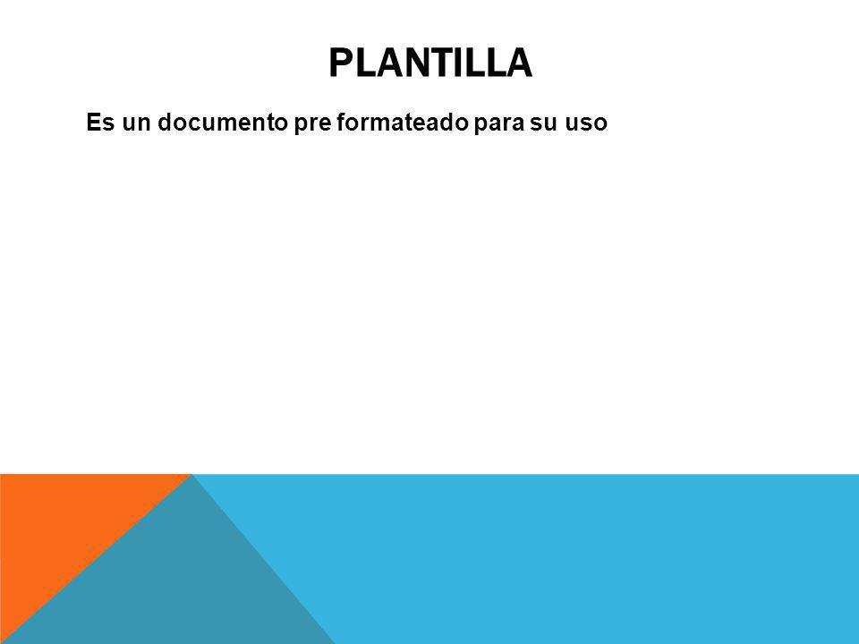 PLANTILLA Es un documento pre formateado para su uso