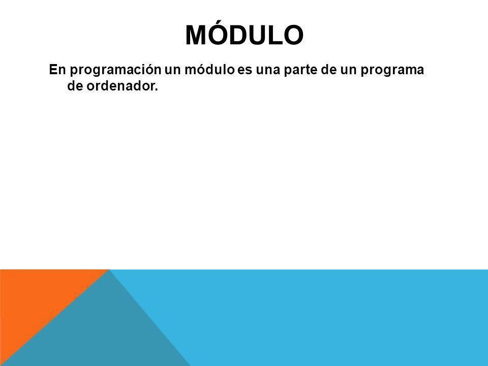 MÓDULO En programación un módulo es una parte de un programa de ordenador.