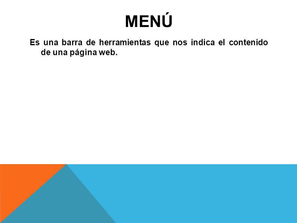 MENÚ Es una barra de herramientas que nos indica el contenido de una página web.
