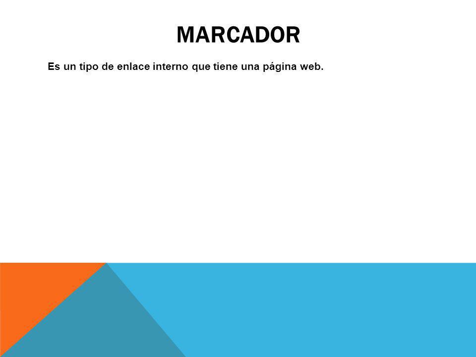 MARCADOR Es un tipo de enlace interno que tiene una página web.