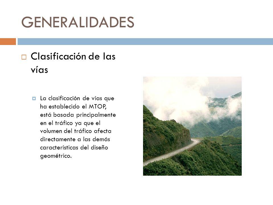 GENERALIDADES Clasificación de las vías La clasificación de vías que ha establecido el MTOP, está basada principalmente en el tráfico ya que el volume