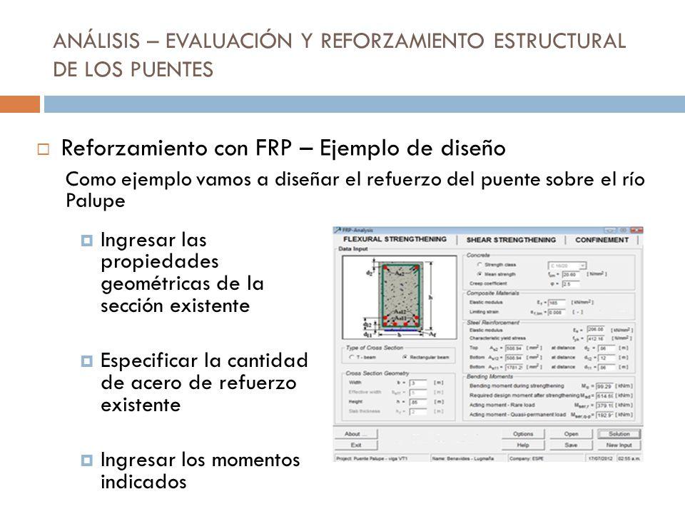ANÁLISIS – EVALUACIÓN Y REFORZAMIENTO ESTRUCTURAL DE LOS PUENTES Ingresar las propiedades geométricas de la sección existente Especificar la cantidad