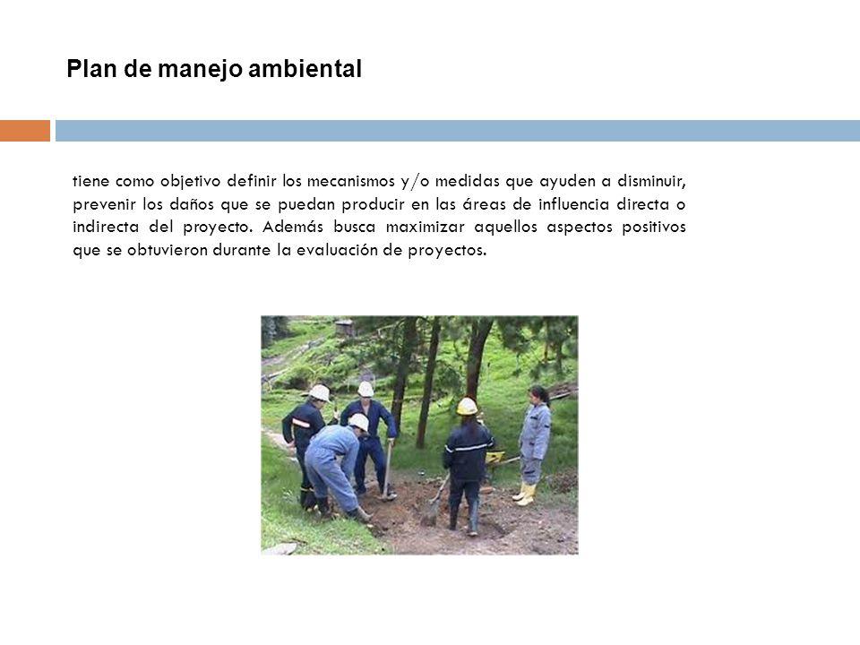 Plan de manejo ambiental tiene como objetivo definir los mecanismos y/o medidas que ayuden a disminuir, prevenir los daños que se puedan producir en l