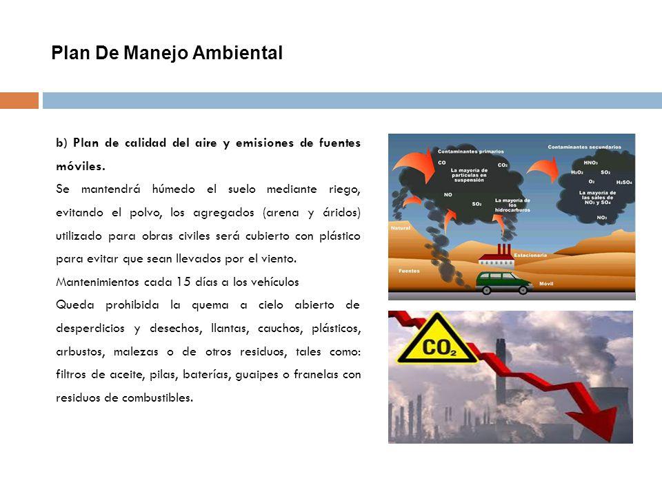 Plan De Manejo Ambiental b) Plan de calidad del aire y emisiones de fuentes móviles. Se mantendrá húmedo el suelo mediante riego, evitando el polvo, l