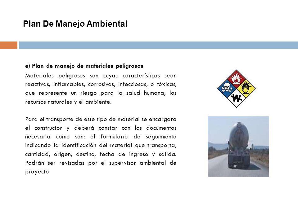 Plan De Manejo Ambiental e) Plan de manejo de materiales peligrosos Materiales peligrosos son cuyas características sean reactivas, inflamables, corro