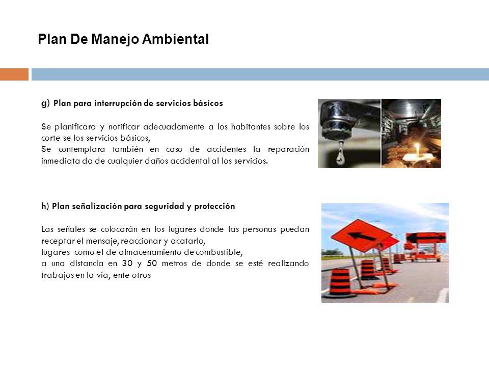 Plan De Manejo Ambiental g) Plan para interrupción de servicios básicos Se planificara y notificar adecuadamente a los habitantes sobre los corte se l