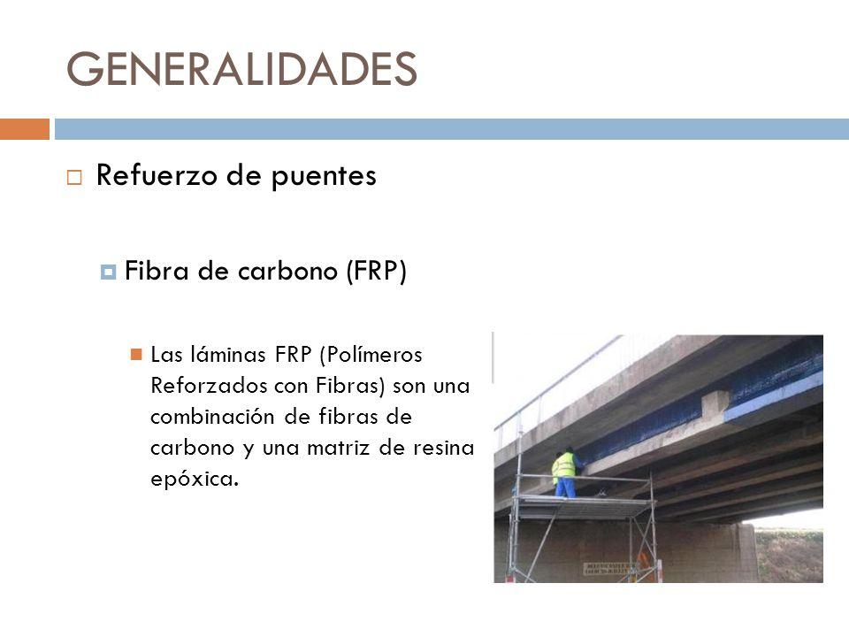 GENERALIDADES Refuerzo de puentes Fibra de carbono (FRP) Las láminas FRP (Polímeros Reforzados con Fibras) son una combinación de fibras de carbono y