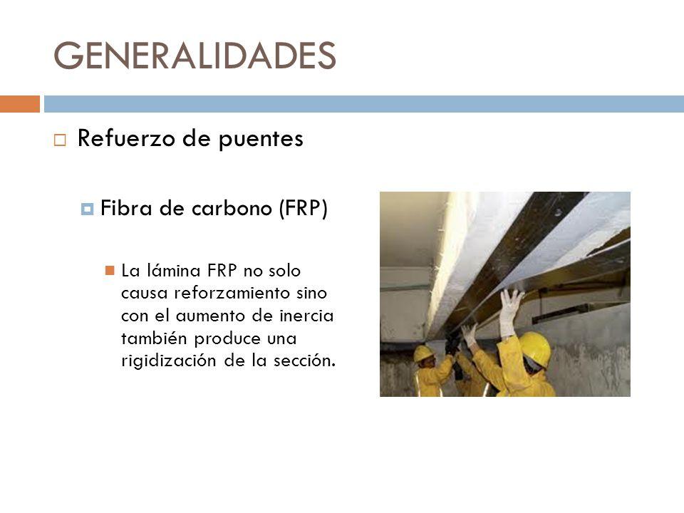 GENERALIDADES Refuerzo de puentes Fibra de carbono (FRP) La lámina FRP no solo causa reforzamiento sino con el aumento de inercia también produce una