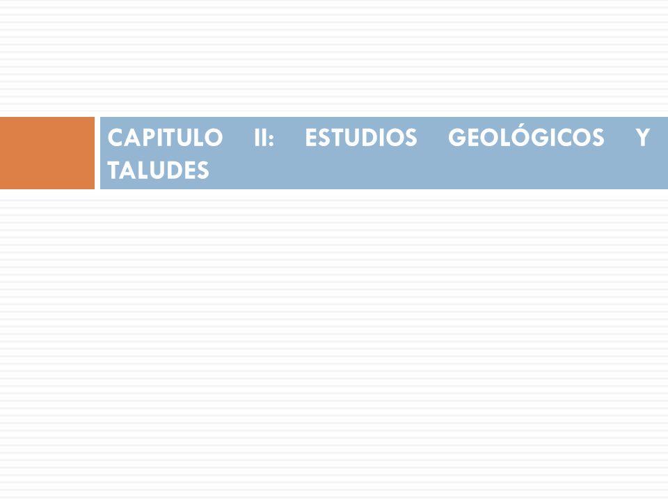 CAPITULO II: ESTUDIOS GEOLÓGICOS Y TALUDES