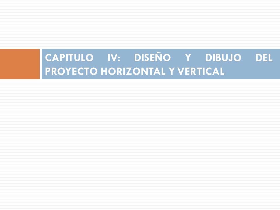 CAPITULO IV: DISEÑO Y DIBUJO DEL PROYECTO HORIZONTAL Y VERTICAL