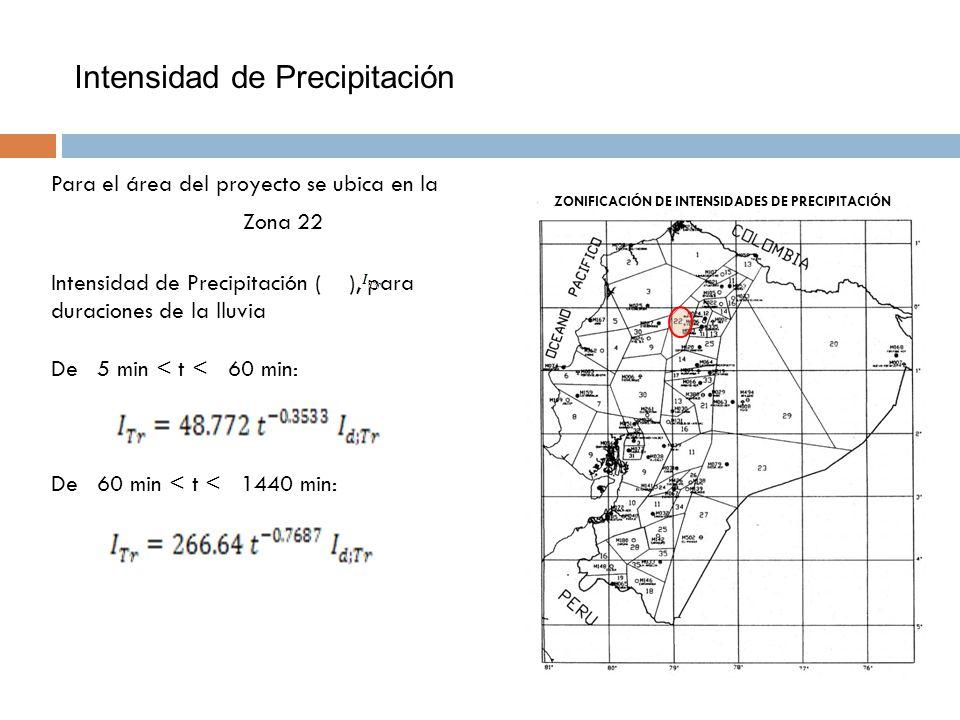 Intensidad de Precipitación Para el área del proyecto se ubica en la Zona 22 Intensidad de Precipitación ( ), para duraciones de la lluvia De 5 min <