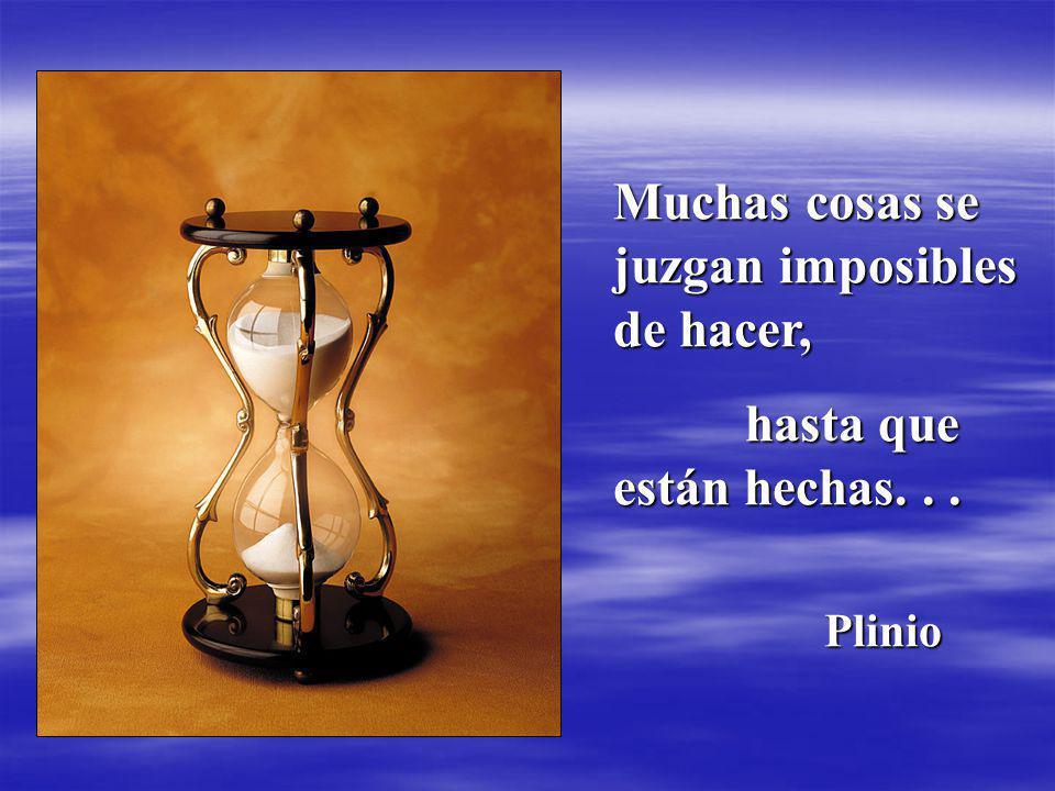 Muchas cosas se juzgan imposibles de hacer, hasta que están hechas...