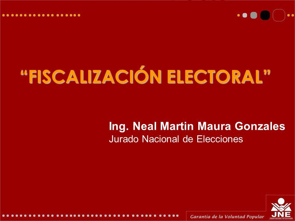FISCALIZACIÓN ELECTORAL Ing. Neal Martin Maura Gonzales Jurado Nacional de Elecciones