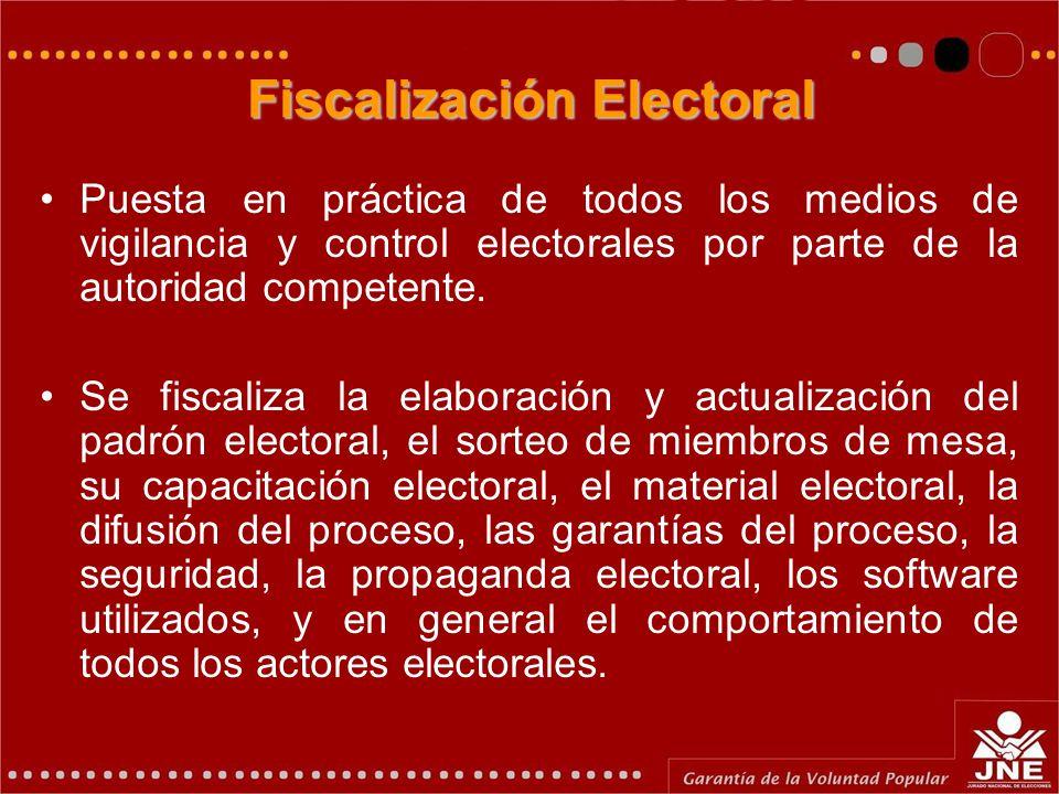 Fiscalización Electoral Puesta en práctica de todos los medios de vigilancia y control electorales por parte de la autoridad competente. Se fiscaliza
