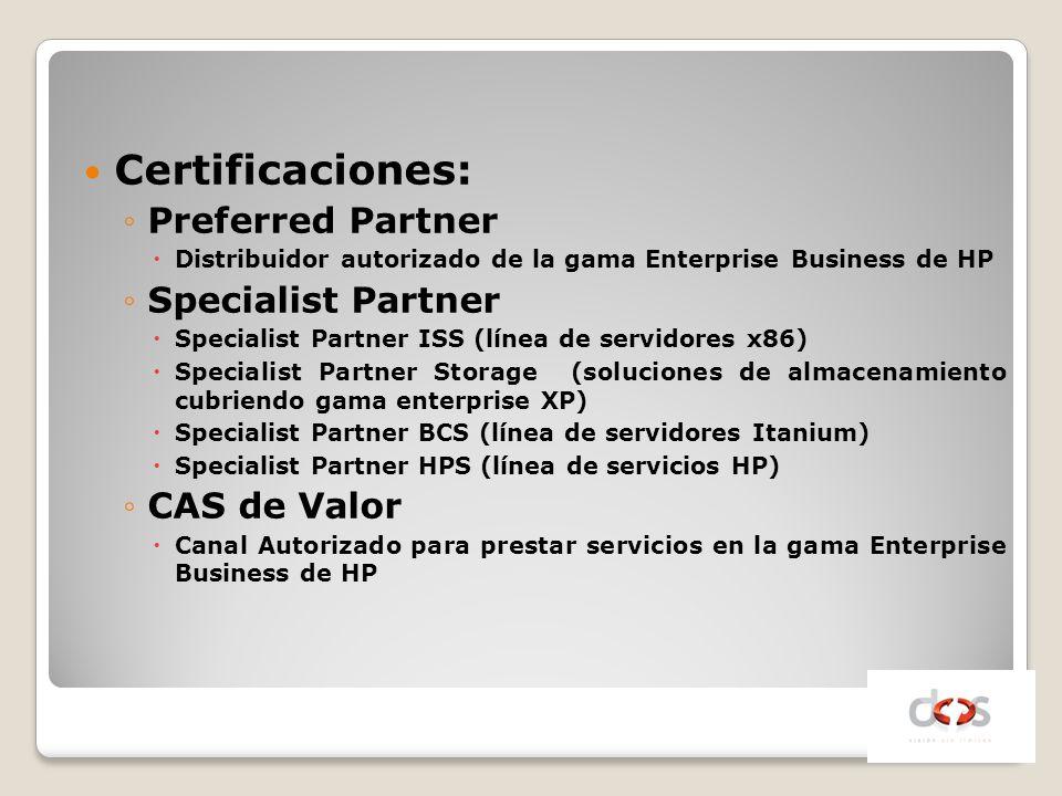 Certificaciones: Preferred Partner Distribuidor autorizado de la gama Enterprise Business de HP Specialist Partner Specialist Partner ISS (línea de se