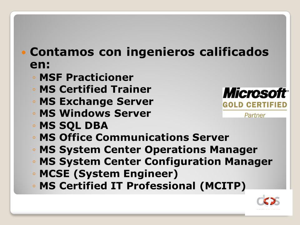 Contamos con ingenieros calificados en: MSF Practicioner MS Certified Trainer MS Exchange Server MS Windows Server MS SQL DBA MS Office Communications