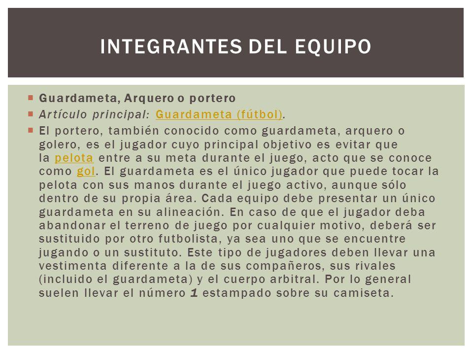 Guardameta, Arquero o portero Artículo principal: Guardameta (fútbol).Guardameta (fútbol) El portero, también conocido como guardameta, arquero o gole