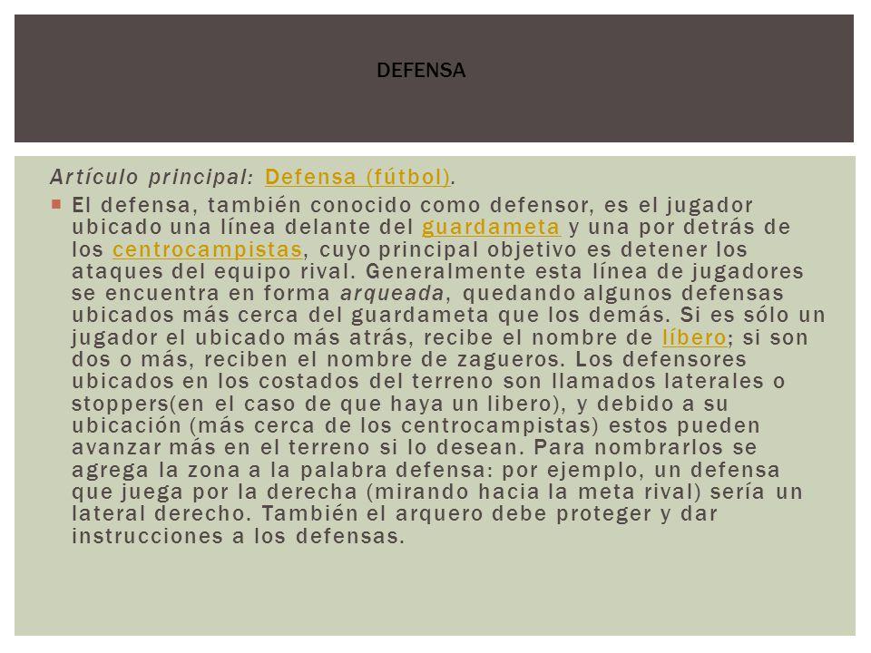 Artículo principal: Defensa (fútbol).Defensa (fútbol) El defensa, también conocido como defensor, es el jugador ubicado una línea delante del guardame