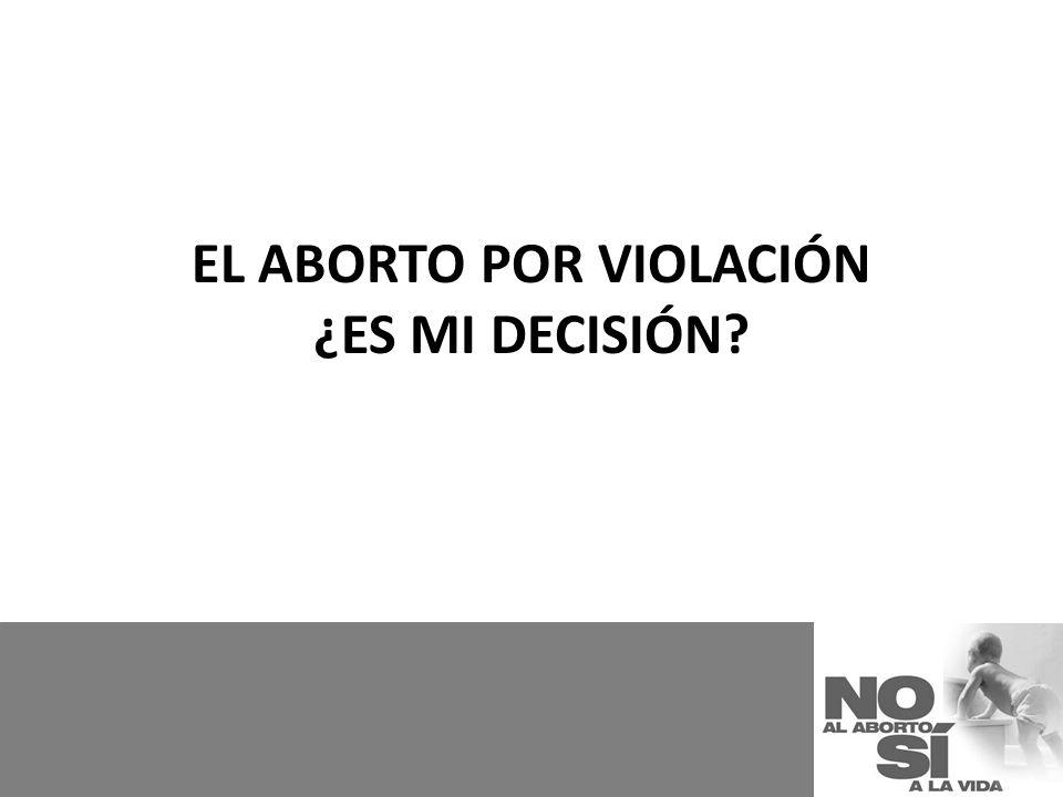 EL ABORTO POR VIOLACIÓN ¿ES MI DECISIÓN?