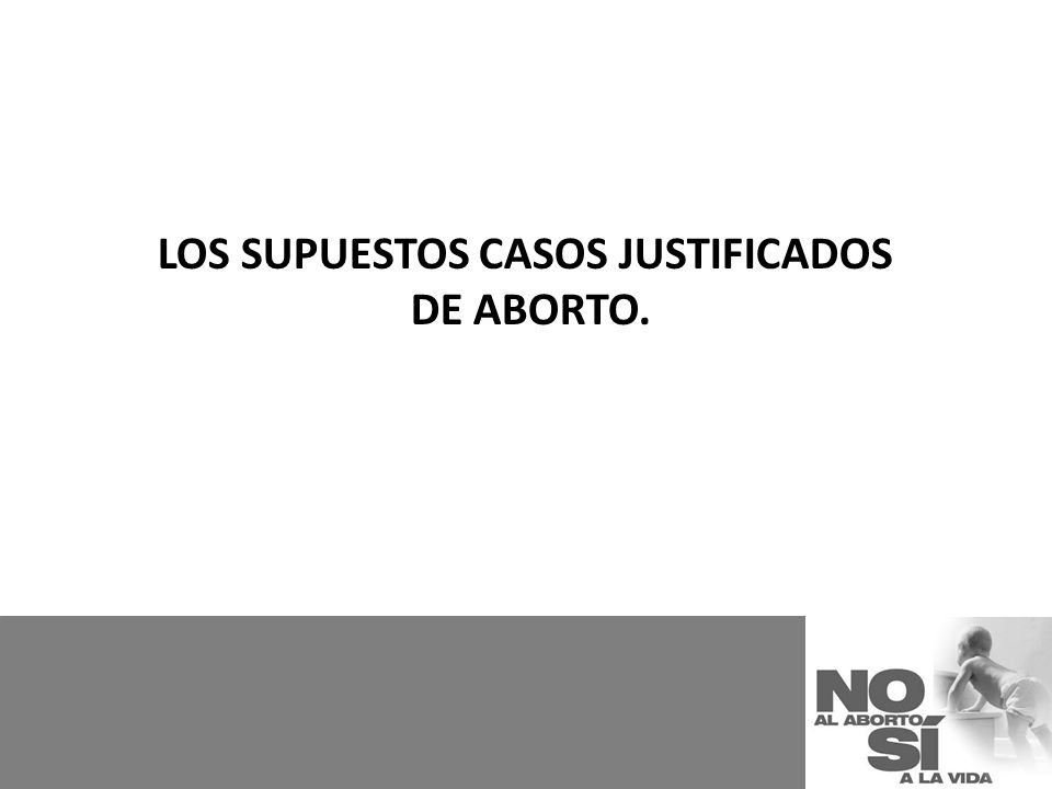 LOS SUPUESTOS CASOS JUSTIFICADOS DE ABORTO.