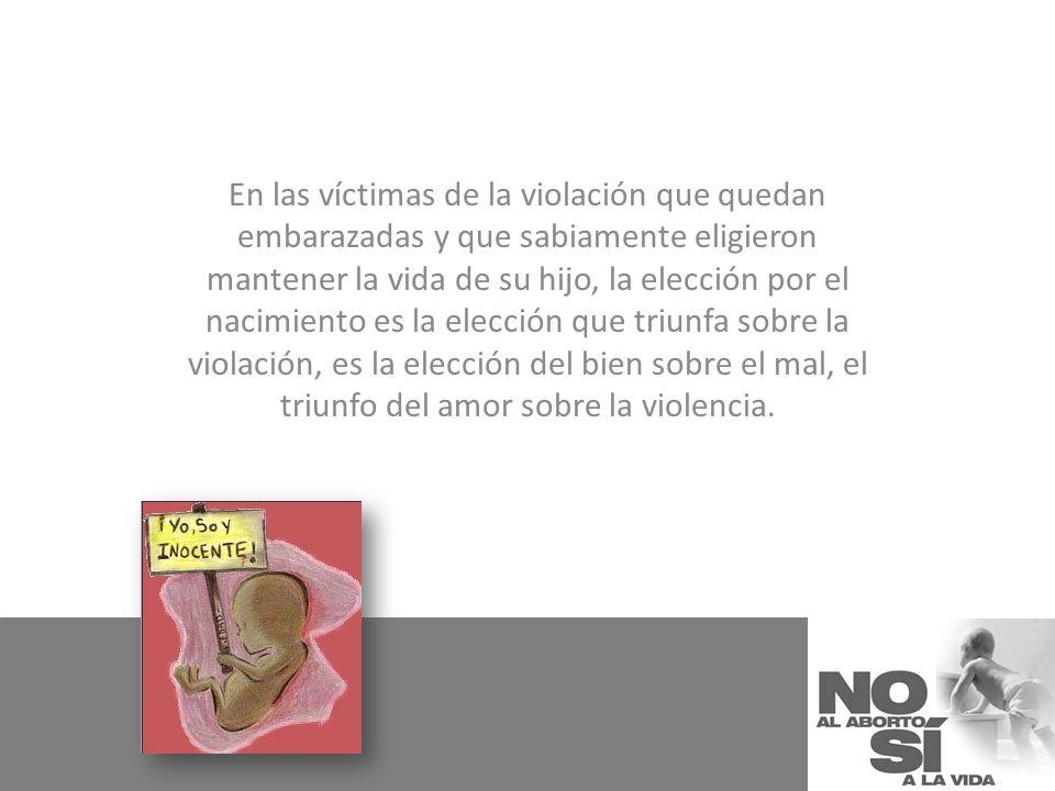 En las víctimas de la violación que quedan embarazadas y que sabiamente eligieron mantener la vida de su hijo, la elección por el nacimiento es la ele