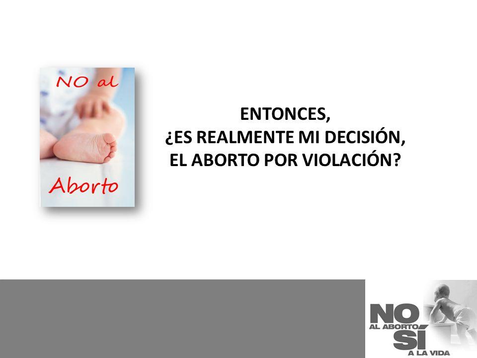 ENTONCES, ¿ES REALMENTE MI DECISIÓN, EL ABORTO POR VIOLACIÓN?