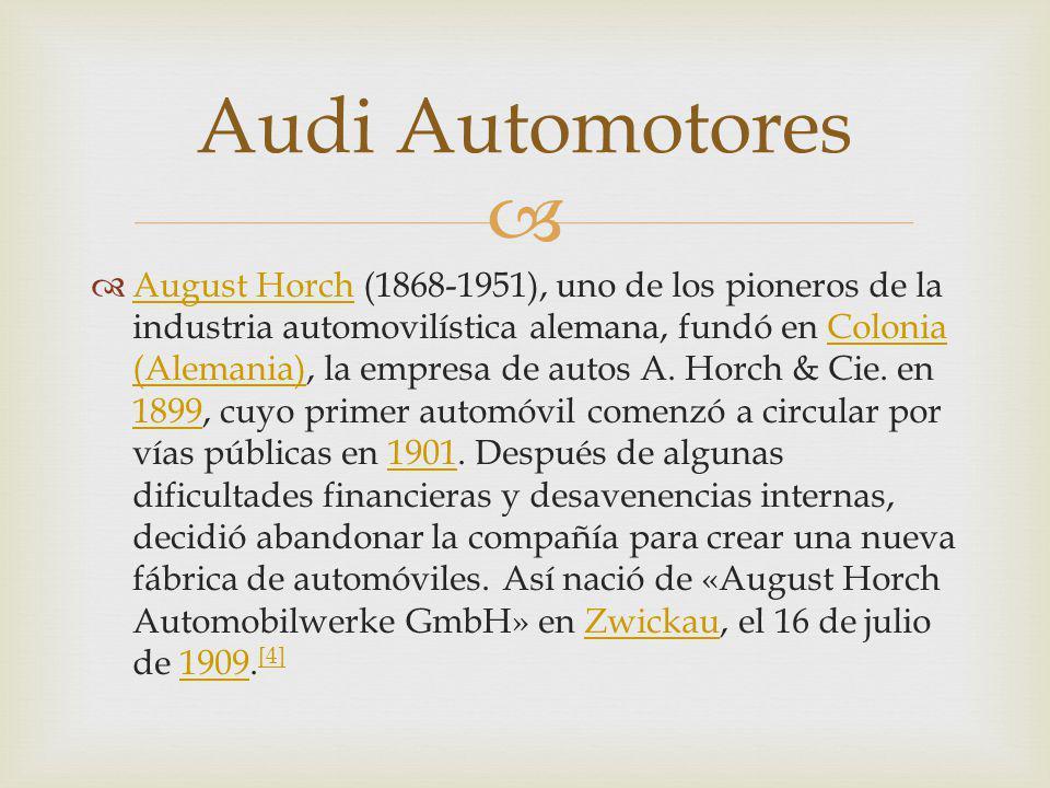 August Horch (1868-1951), uno de los pioneros de la industria automovilística alemana, fundó en Colonia (Alemania), la empresa de autos A.