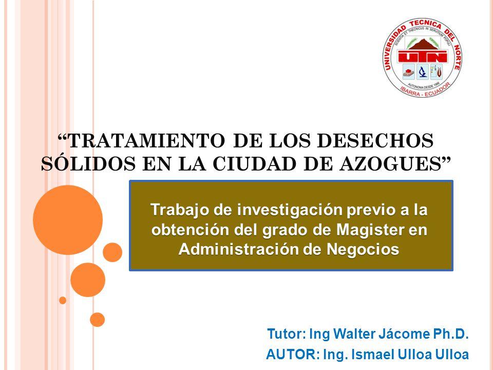 TRATAMIENTO DE LOS DESECHOS SÓLIDOS EN LA CIUDAD DE AZOGUES Tutor: Ing Walter Jácome Ph.D.