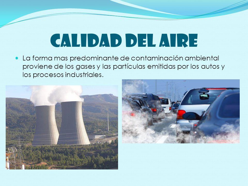 CALIDAD DEL AIRE La forma mas predominante de contaminación ambiental proviene de los gases y las partículas emitidas por los autos y los procesos industriales.