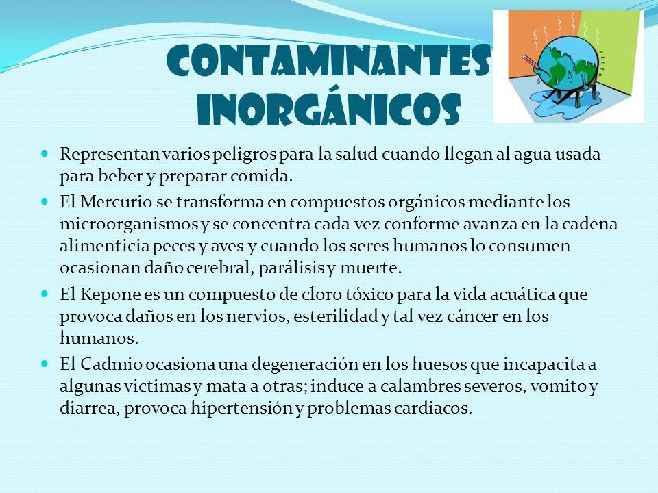CONTAMINANTES Inorgánicos Representan varios peligros para la salud cuando llegan al agua usada para beber y preparar comida.