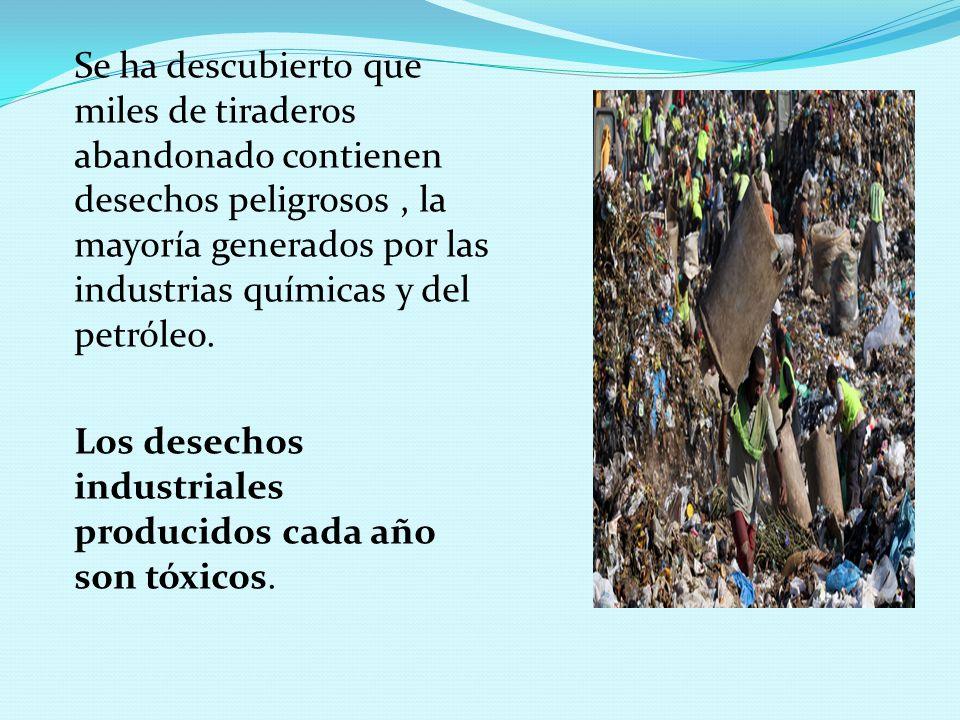 Se ha descubierto que miles de tiraderos abandonado contienen desechos peligrosos, la mayoría generados por las industrias químicas y del petróleo.