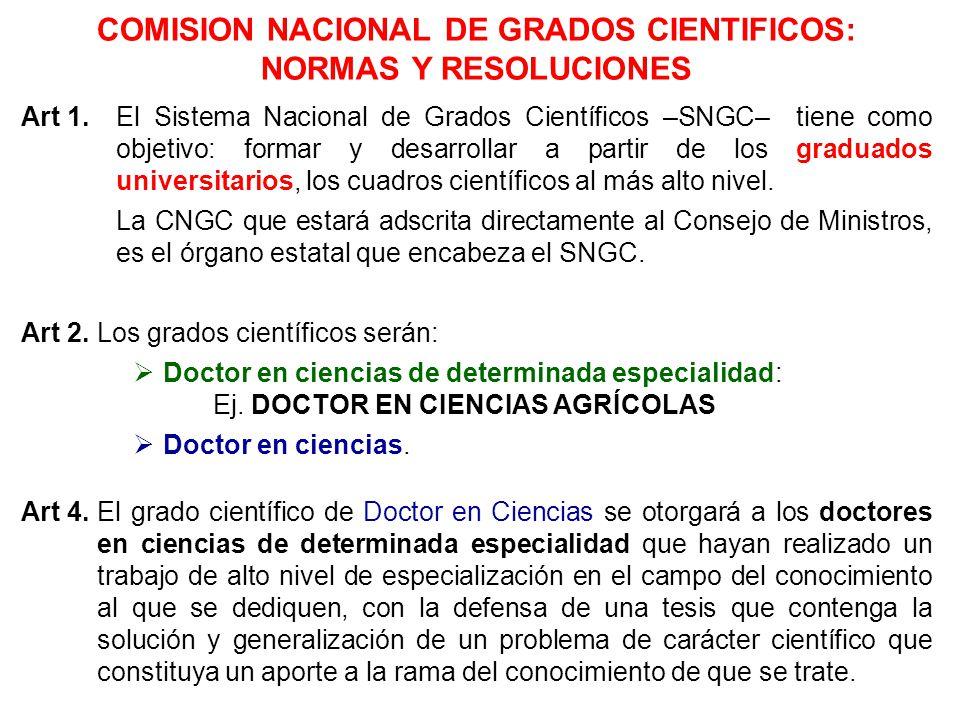 Art 1. El Sistema Nacional de Grados Científicos –SNGC– tiene como objetivo: formar y desarrollar a partir de los graduados universitarios, los cuadro