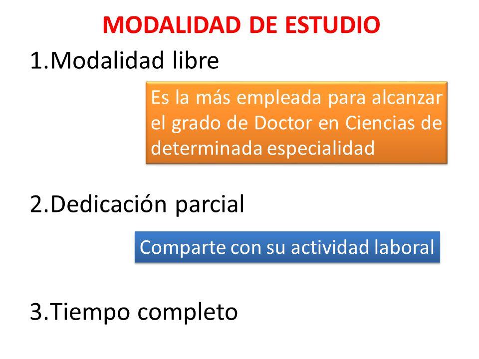 1.Modalidad libre 2.Dedicación parcial 3.Tiempo completo Es la más empleada para alcanzar el grado de Doctor en Ciencias de determinada especialidad C