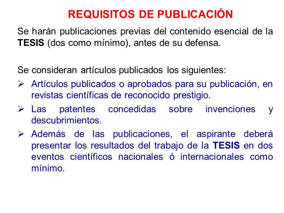 Se harán publicaciones previas del contenido esencial de la TESIS (dos como mínimo), antes de su defensa. Se consideran artículos publicados los sigui