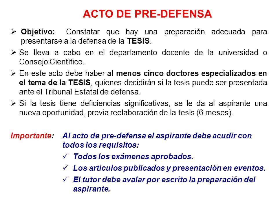 Objetivo: Constatar que hay una preparación adecuada para presentarse a la defensa de la TESIS. Se lleva a cabo en el departamento docente de la unive