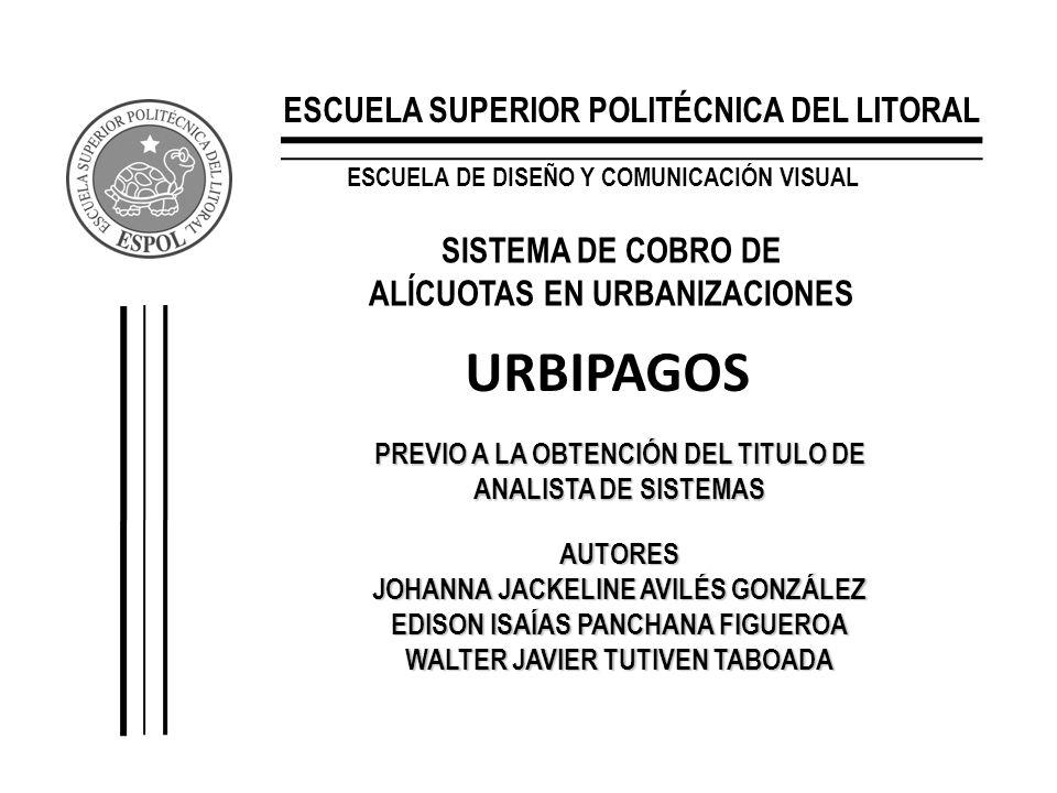 ESCUELA SUPERIOR POLITÉCNICA DEL LITORAL ESCUELA DE DISEÑO Y COMUNICACIÓN VISUAL SISTEMA DE COBRO DE ALÍCUOTAS EN URBANIZACIONES URBIPAGOS PREVIO A LA
