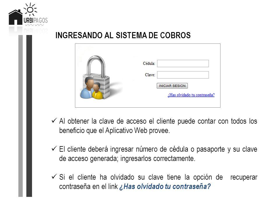 INGRESANDO AL SISTEMA DE COBROS Al obtener la clave de acceso el cliente puede contar con todos los beneficio que el Aplicativo Web provee. El cliente