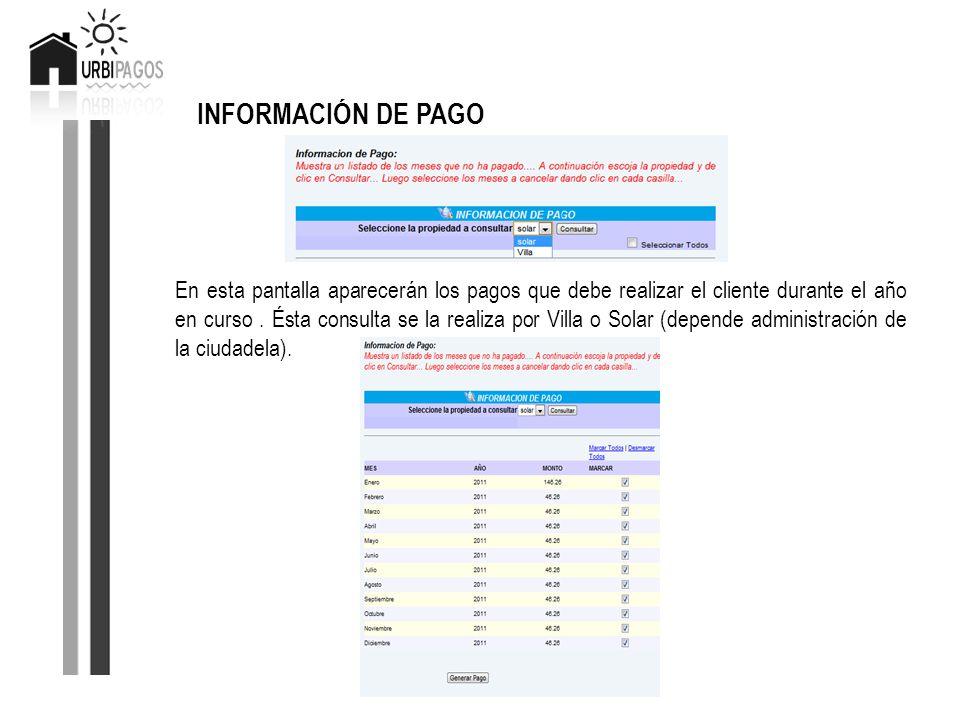 INFORMACIÓN DE PAGO En esta pantalla aparecerán los pagos que debe realizar el cliente durante el año en curso. Ésta consulta se la realiza por Villa