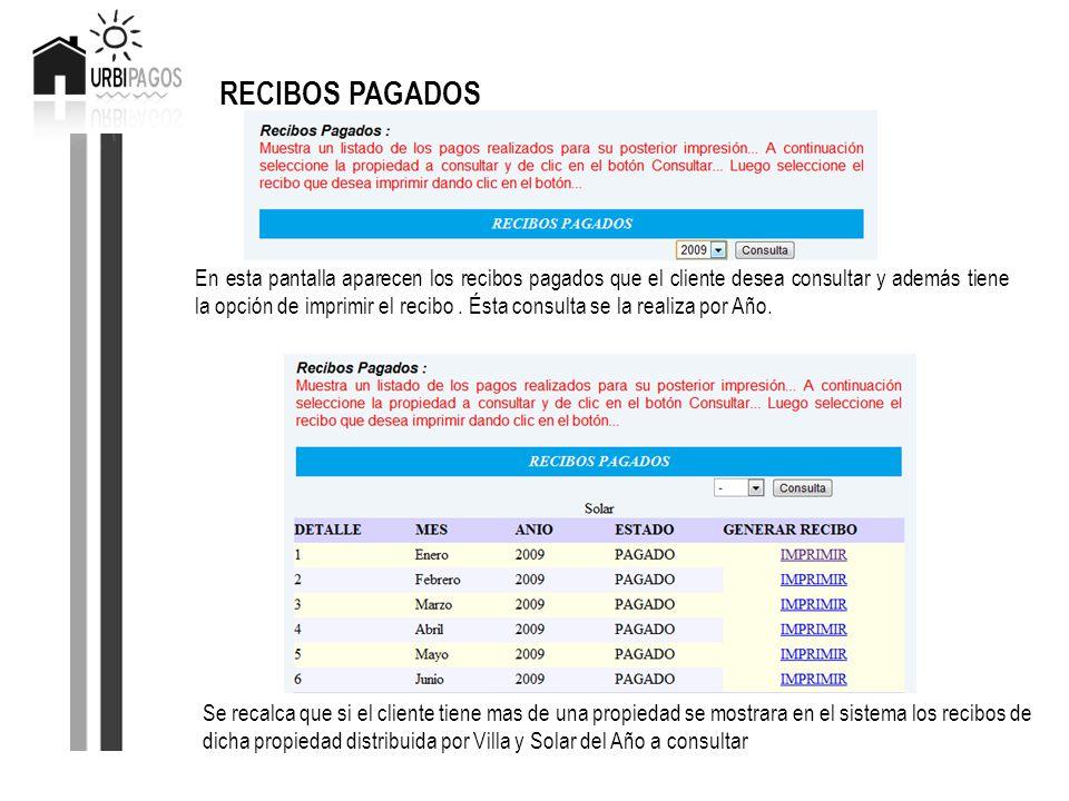 RECIBOS PAGADOS En esta pantalla aparecen los recibos pagados que el cliente desea consultar y además tiene la opción de imprimir el recibo. Ésta cons