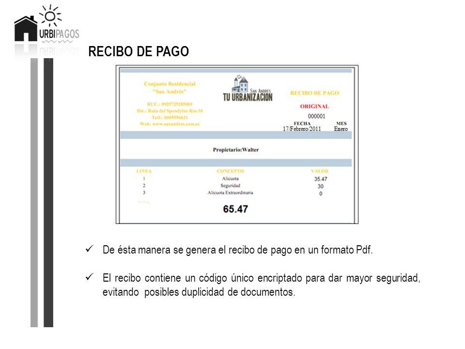 RECIBO DE PAGO De ésta manera se genera el recibo de pago en un formato Pdf. El recibo contiene un código único encriptado para dar mayor seguridad, e